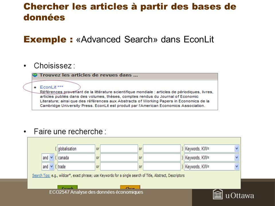 Chercher les articles à partir des bases de données Exemple : «Advanced Search» dans EconLit Choisissez : Faire une recherche : ECO2547 Analyse des données économiques