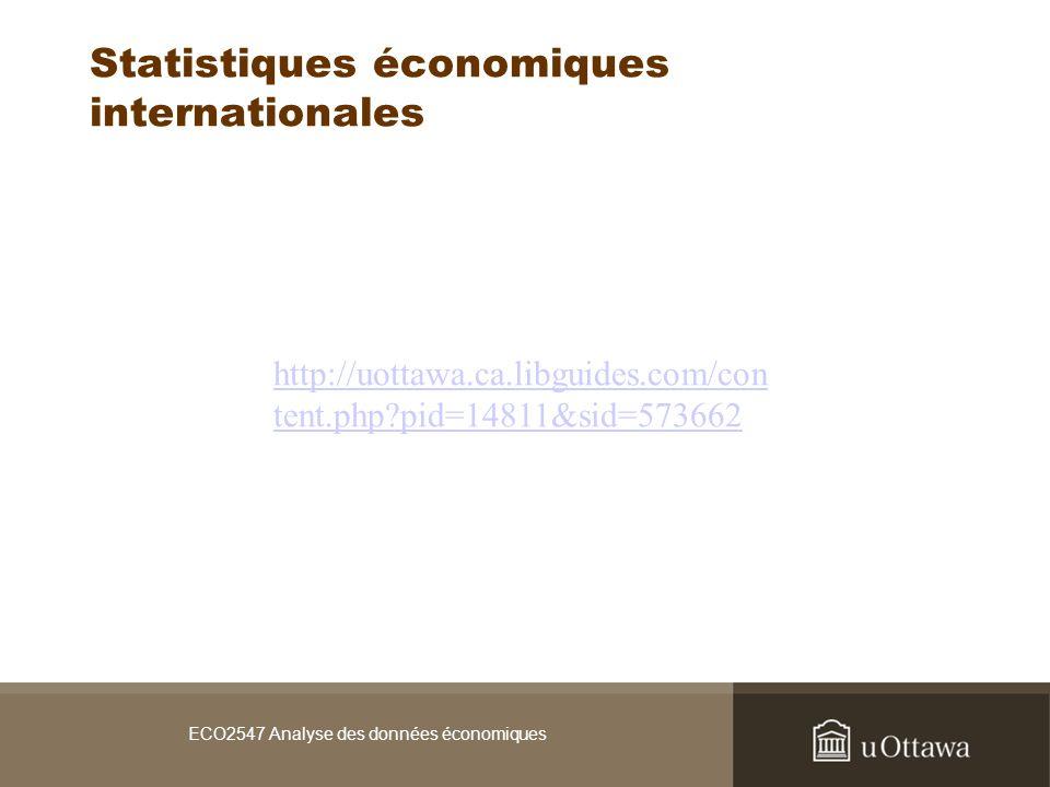 ECO2547 Analyse des données économiques Statistiques économiques internationales http://uottawa.ca.libguides.com/con tent.php pid=14811&sid=573662