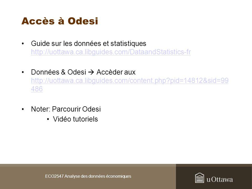 Accès à Odesi Guide sur les données et statistiques http://uottawa.ca.libguides.com/DataandStatistics-fr http://uottawa.ca.libguides.com/DataandStatistics-fr Données & Odesi Accèder aux http://uottawa.ca.libguides.com/content.php pid=14812&sid=99 486 http://uottawa.ca.libguides.com/content.php pid=14812&sid=99 486 Noter: Parcourir Odesi Vidéo tutoriels ECO2547 Analyse des données économiques