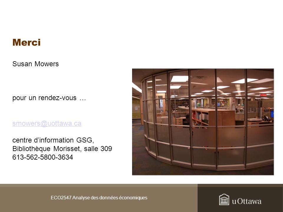ECO2547 Analyse des données économiques Merci Susan Mowers pour un rendez-vous … smowers@uottawa.ca centre dinformation GSG, Bibliothèque Morisset, salle 309 613-562-5800-3634 smowers@uottawa.ca