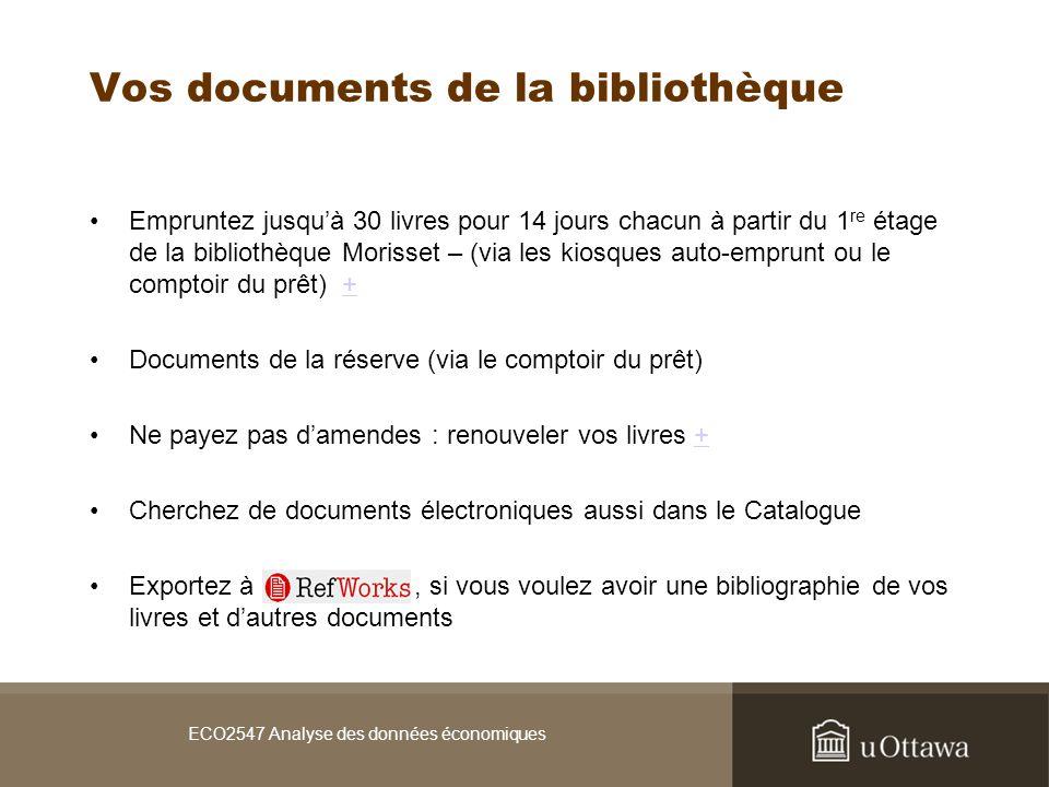 Vos documents de la bibliothèque Empruntez jusquà 30 livres pour 14 jours chacun à partir du 1 re étage de la bibliothèque Morisset – (via les kiosques auto-emprunt ou le comptoir du prêt) ++ Documents de la réserve (via le comptoir du prêt) Ne payez pas damendes : renouveler vos livres ++ Cherchez de documents électroniques aussi dans le Catalogue Exportez à, si vous voulez avoir une bibliographie de vos livres et dautres documents ECO2547 Analyse des données économiques