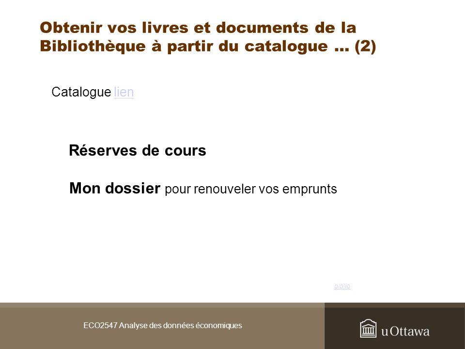 Obtenir vos livres et documents de la Bibliothèque à partir du catalogue … (2) Catalogue lienlien Réserves de cours Mon dossier pour renouveler vos emprunts ECO2547 Analyse des données économiques biblio