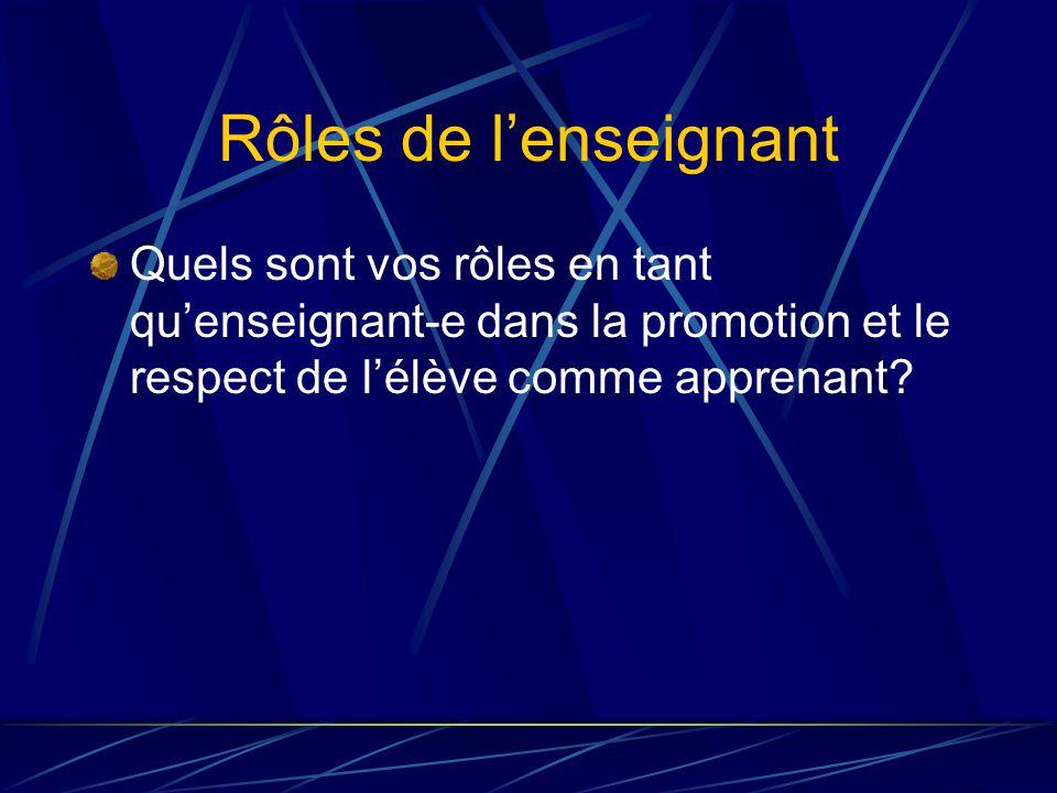 Rôles de lenseignant Quels sont vos rôles en tant quenseignant-e dans la promotion et le respect de lélève comme apprenant