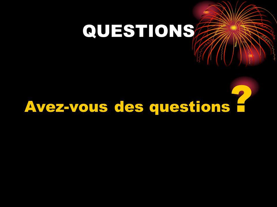 QUESTIONS Avez-vous des questions ?
