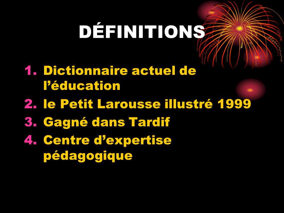 DÉFINITIONS 1.Dictionnaire actuel de léducation 2.le Petit Larousse illustré 1999 3.Gagné dans Tardif 4.Centre dexpertise pédagogique