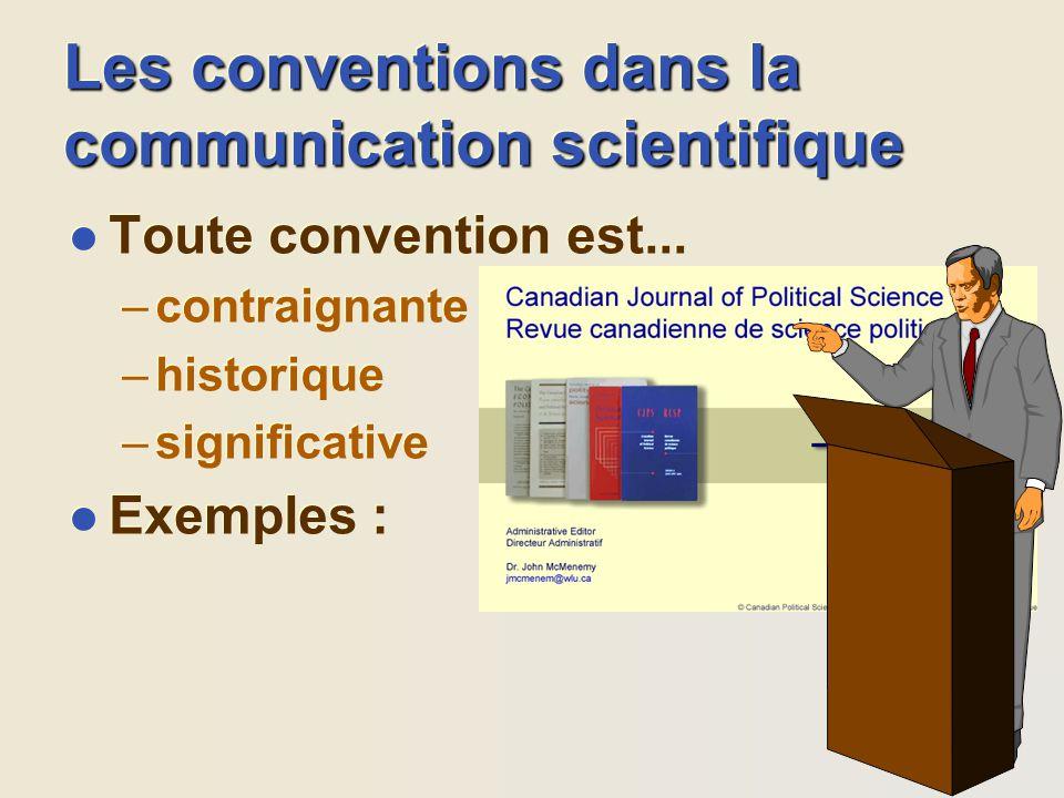 Les conventions dans la communication scientifique l Toute convention est... –contraignante –historique –significative l Exemples : l Toute convention