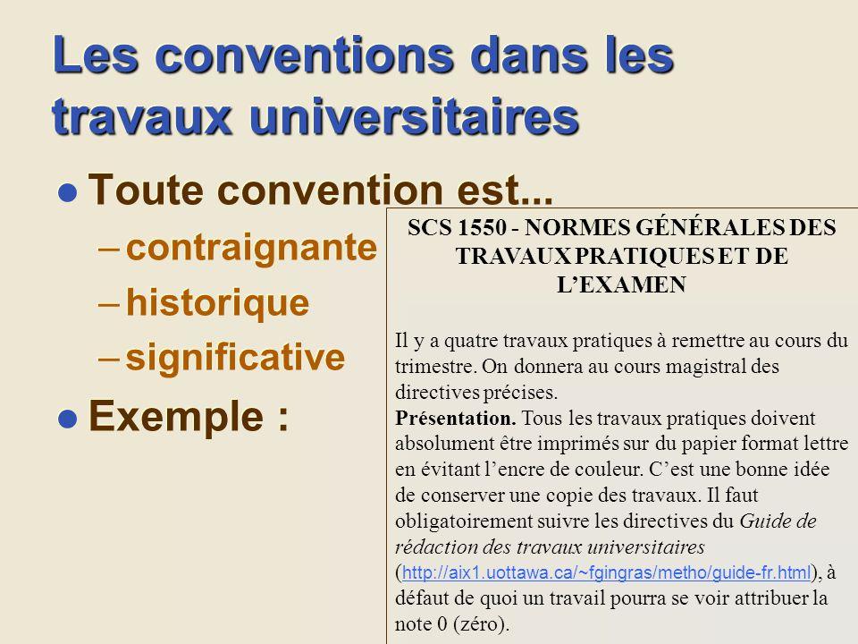 Les conventions dans les travaux universitaires l Toute convention est... –contraignante –historique –significative l Exemple : l Toute convention est