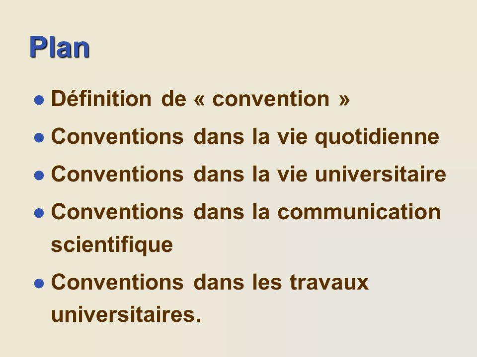 PlanPlan l Définition de « convention » l Conventions dans la vie quotidienne l Conventions dans la vie universitaire l Conventions dans la communicat