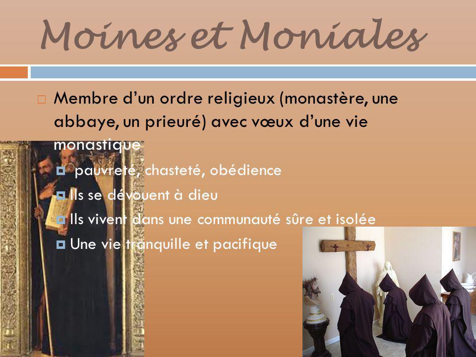 Moines et Moniales Membre dun ordre religieux (monastère, une abbaye, un prieuré) avec vœux dune vie monastique pauvreté, chasteté, obédience Ils se dévouent à dieu Ils vivent dans une communauté sûre et isolée Une vie tranquille et pacifique