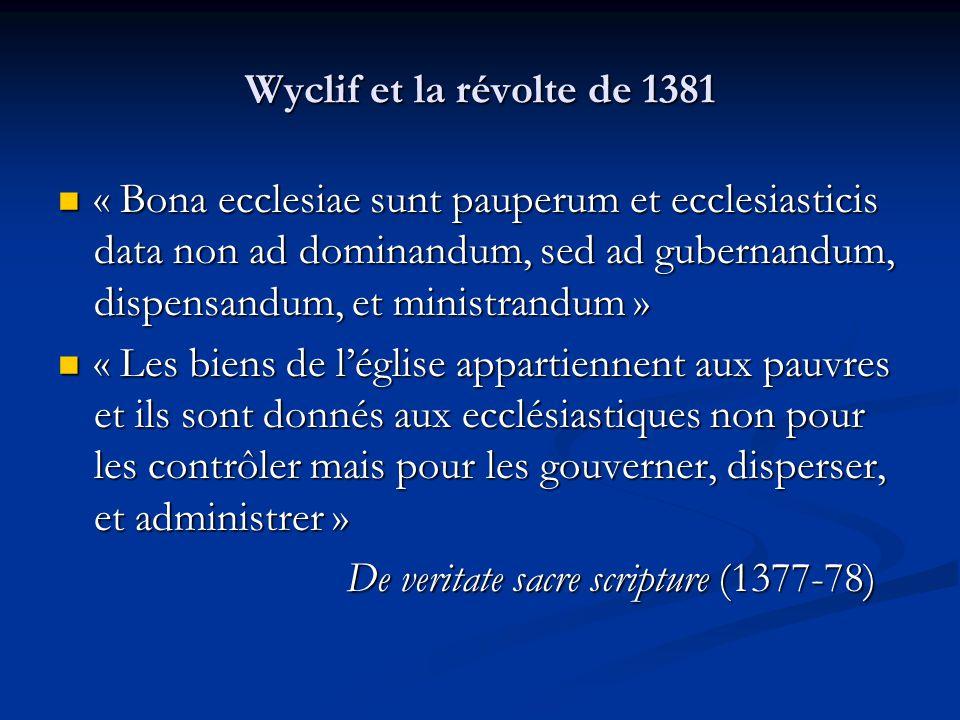 Wyclif et la révolte de 1381 « Bona ecclesiae sunt pauperum et ecclesiasticis data non ad dominandum, sed ad gubernandum, dispensandum, et ministrandu