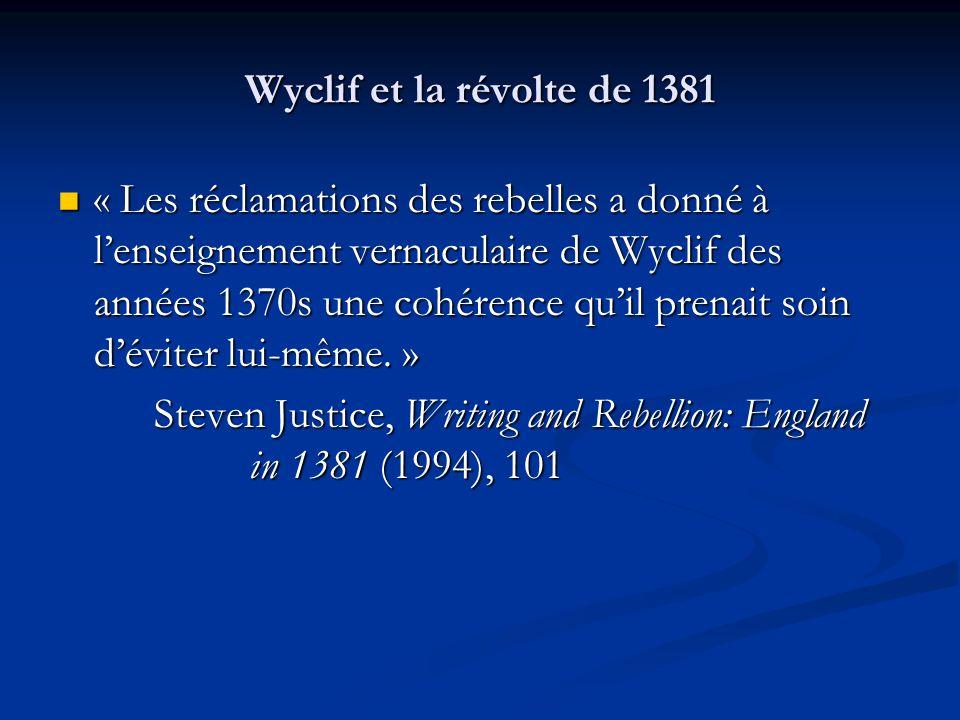 Wyclif et la révolte de 1381 « Les réclamations des rebelles a donné à lenseignement vernaculaire de Wyclif des années 1370s une cohérence quil prenait soin déviter lui-même.