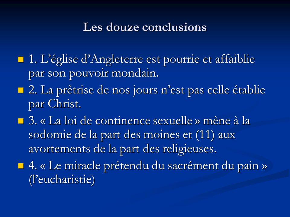 Les douze conclusions 1. Léglise dAngleterre est pourrie et affaiblie par son pouvoir mondain.