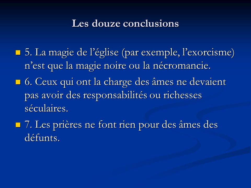 Les douze conclusions 5. La magie de léglise (par exemple, lexorcisme) nest que la magie noire ou la nécromancie. 5. La magie de léglise (par exemple,