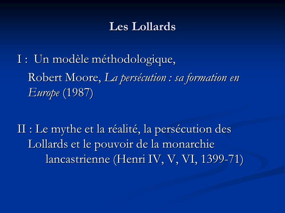 Les Lollards I : Un modèle méthodologique, Robert Moore, La persécution : sa formation en Europe (1987) II : Le mythe et la réalité, la persécution des Lollards et le pouvoir de la monarchie lancastrienne (Henri IV, V, VI, 1399-71)