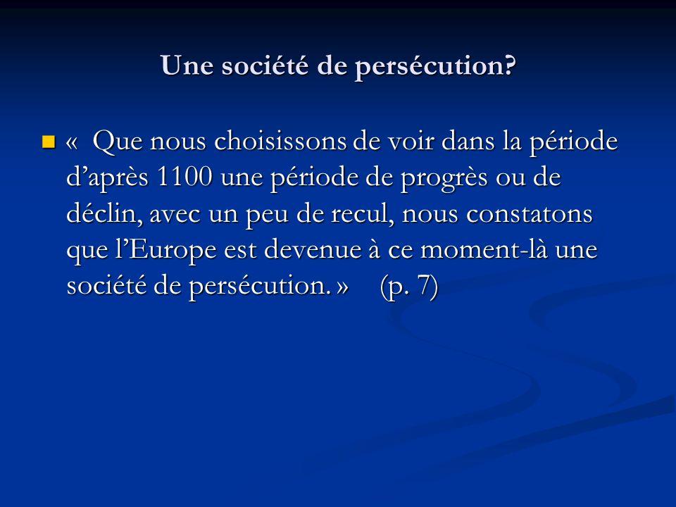 Une société de persécution? « Que nous choisissons de voir dans la période daprès 1100 une période de progrès ou de déclin, avec un peu de recul, nous