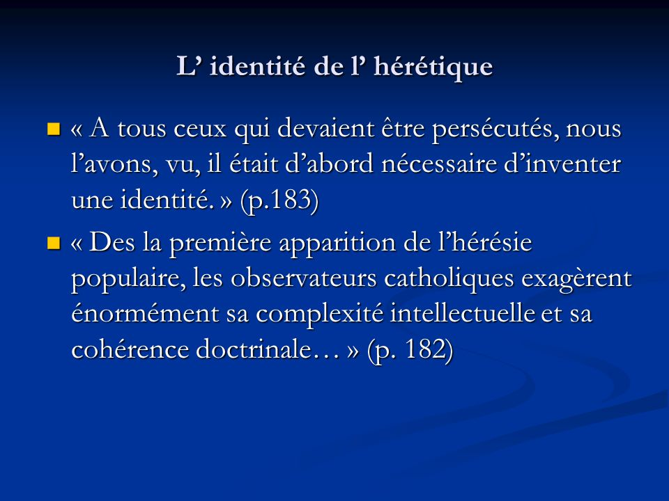 L identité de l hérétique « A tous ceux qui devaient être persécutés, nous lavons, vu, il était dabord nécessaire dinventer une identité. » (p.183) «