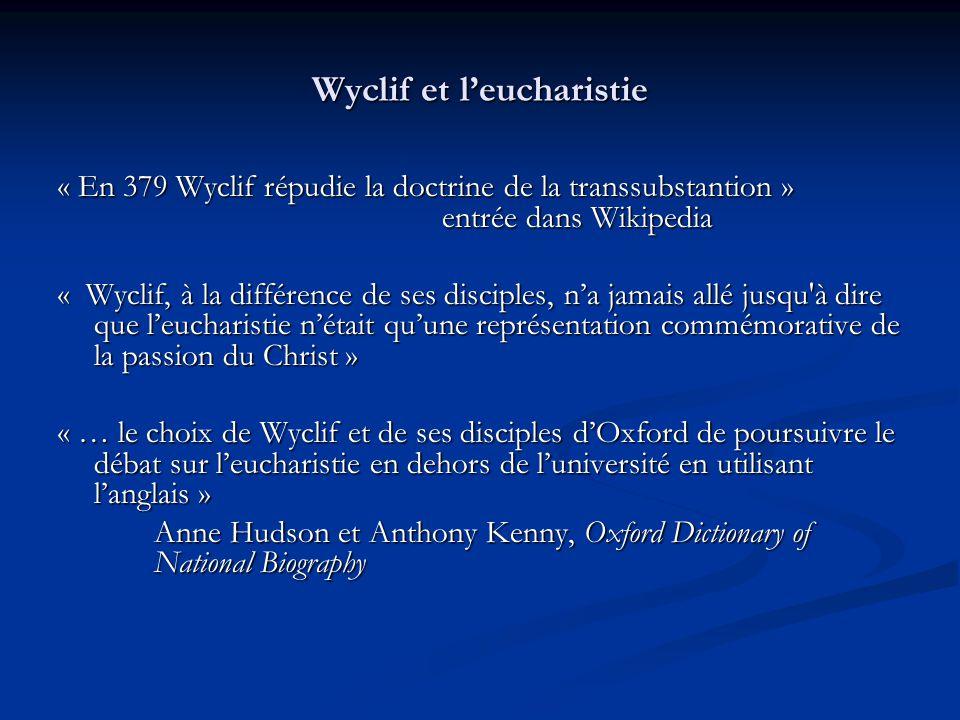 Wyclif et leucharistie « En 379 Wyclif répudie la doctrine de la transsubstantion » entrée dans Wikipedia « Wyclif, à la différence de ses disciples,