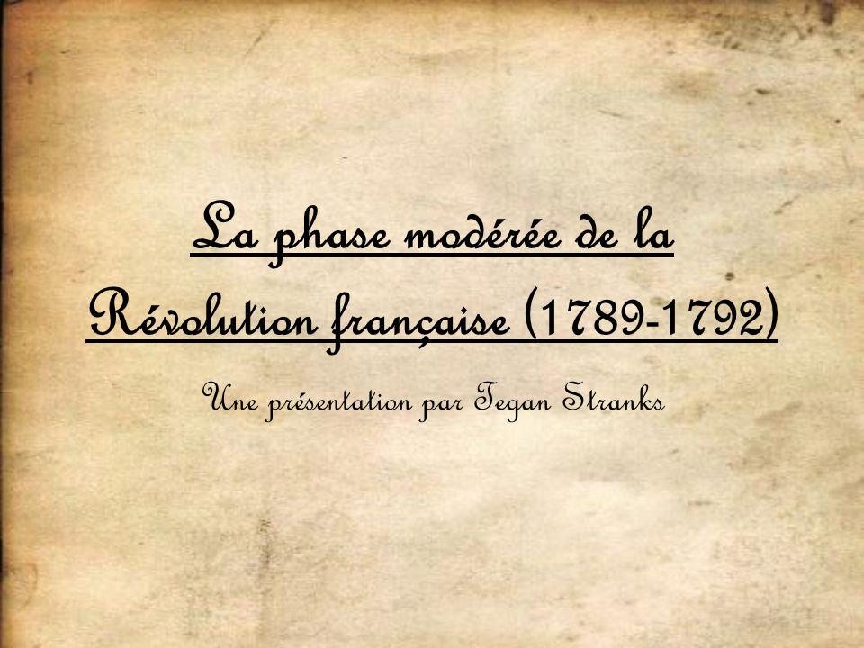 La phase modérée de la Révolution française (1789-1792) Une présentation par Tegan Stranks