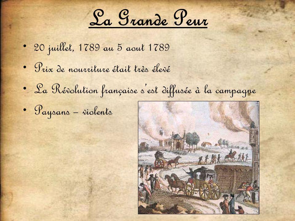 La Grande Peur 20 juillet, 1789 au 5 aout 1789 Prix de nourriture était très élevé La Révolution française sest diffusée à la campagne Paysans – viole