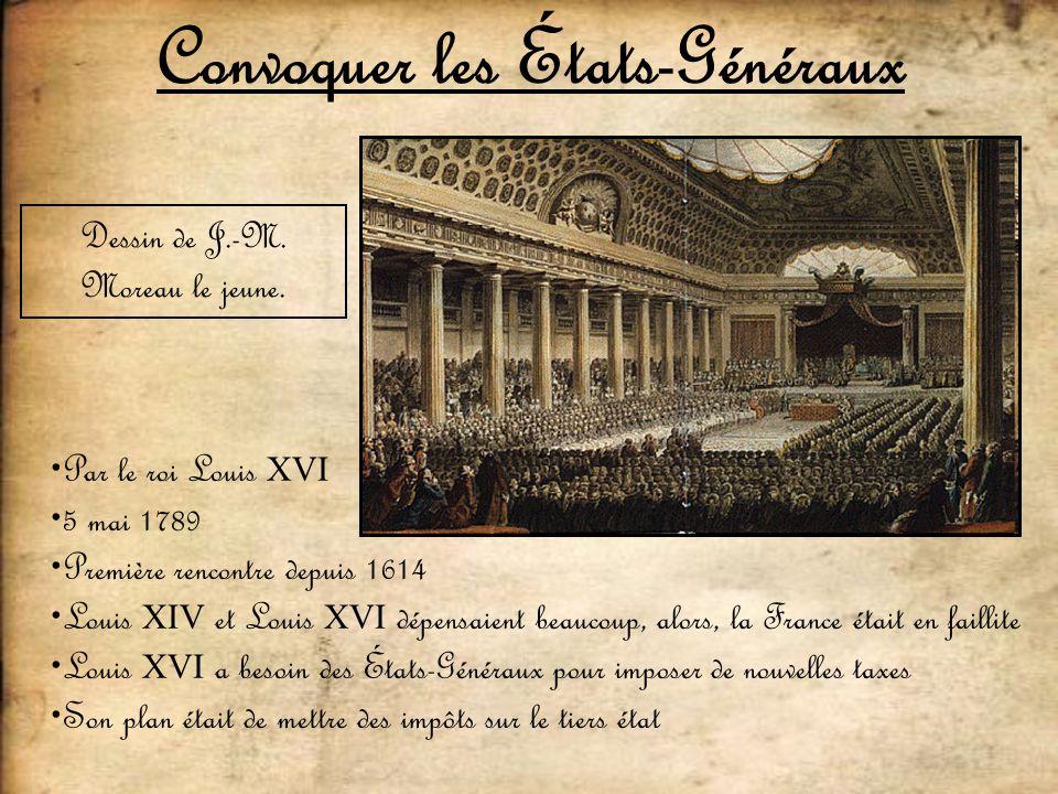 Convoquer les États-Généraux Dessin de J.-M. Moreau le jeune. Par le roi Louis XVI 5 mai 1789 Première rencontre depuis 1614 Louis XIV et Louis XVI dé