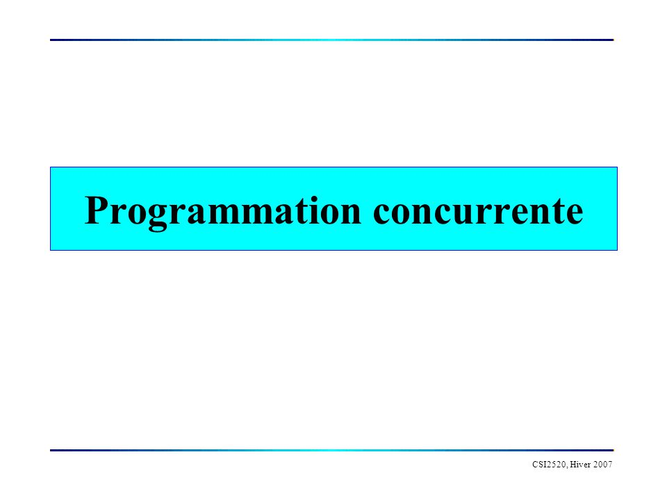 CSI2520, Hiver 2007 Programmation concurrente