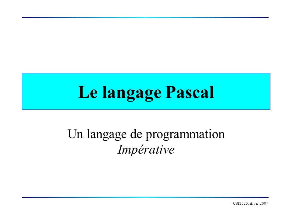CSI2520, Hiver 2007 Le langage Pascal Un langage de programmation Impérative