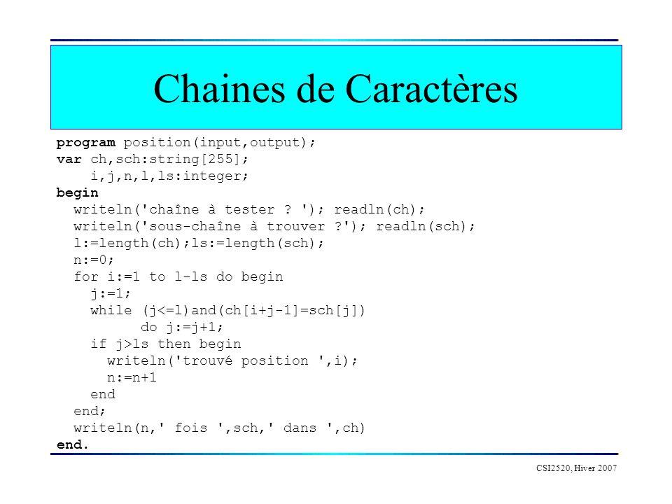 CSI2520, Hiver 2007 Chaines de Caractères program position(input,output); var ch,sch:string[255]; i,j,n,l,ls:integer; begin writeln( chaîne à tester .