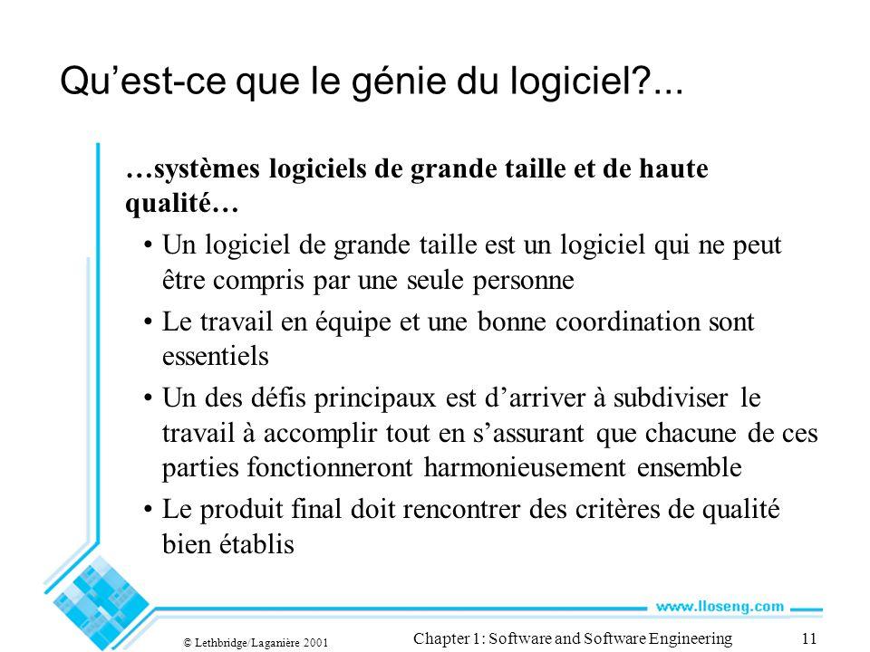 © Lethbridge/Laganière 2001 Chapter 1: Software and Software Engineering11 Quest-ce que le génie du logiciel?... …systèmes logiciels de grande taille