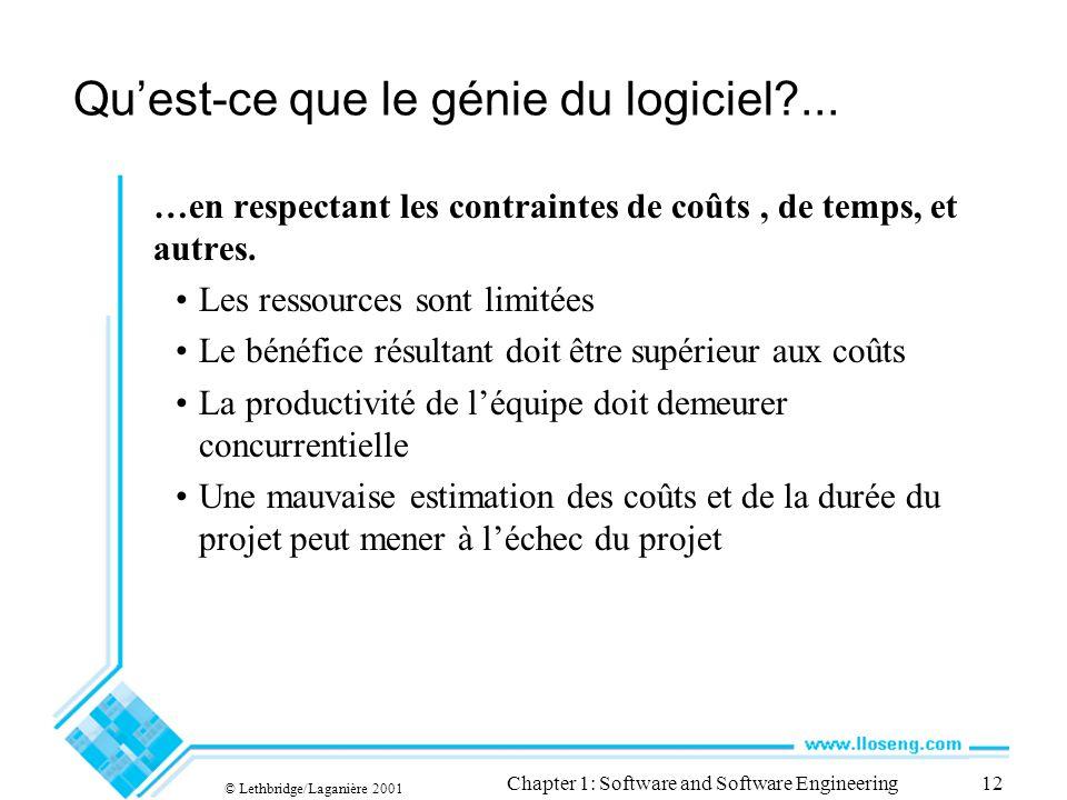 © Lethbridge/Laganière 2001 Chapter 1: Software and Software Engineering12 Quest-ce que le génie du logiciel?... …en respectant les contraintes de coû