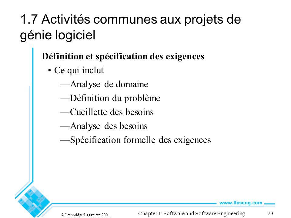 © Lethbridge/Laganière 2001 Chapter 1: Software and Software Engineering23 1.7 Activités communes aux projets de génie logiciel Définition et spécific