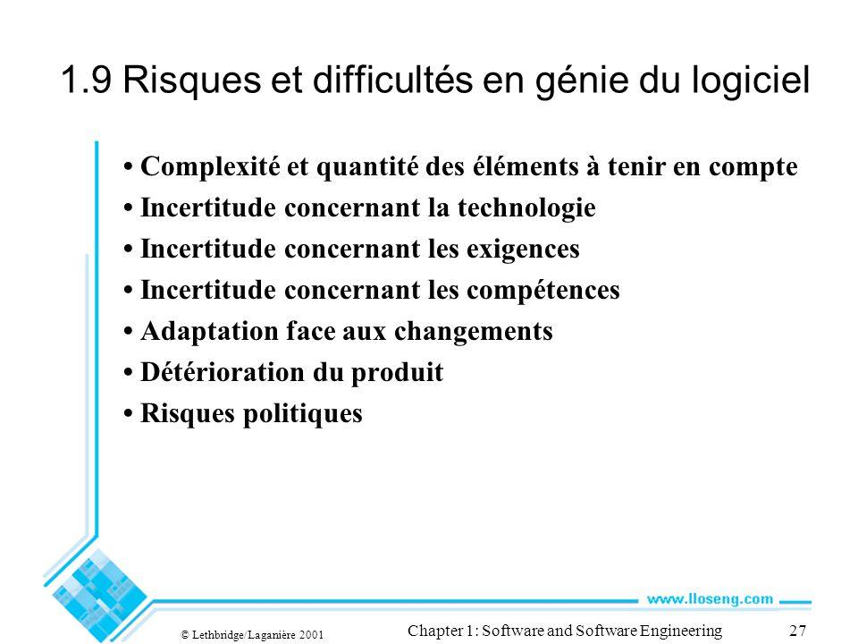 © Lethbridge/Laganière 2001 Chapter 1: Software and Software Engineering27 1.9 Risques et difficultés en génie du logiciel Complexité et quantité des