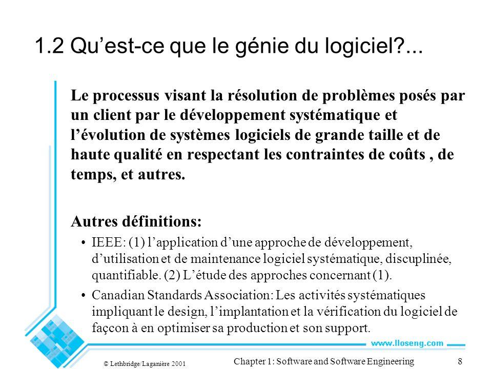 © Lethbridge/Laganière 2001 Chapter 1: Software and Software Engineering8 1.2 Quest-ce que le génie du logiciel?... Le processus visant la résolution