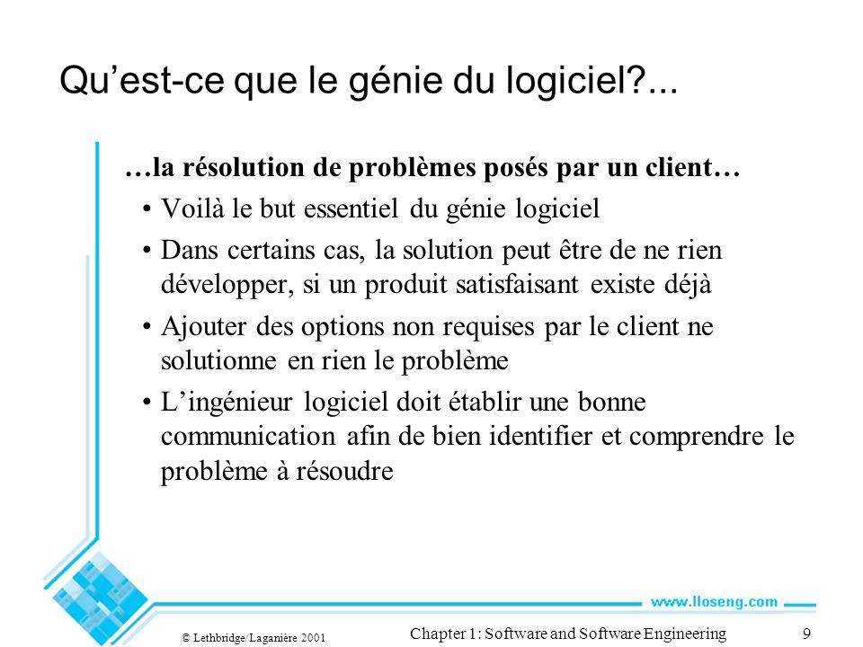 © Lethbridge/Laganière 2001 Chapter 1: Software and Software Engineering9 Quest-ce que le génie du logiciel?... …la résolution de problèmes posés par