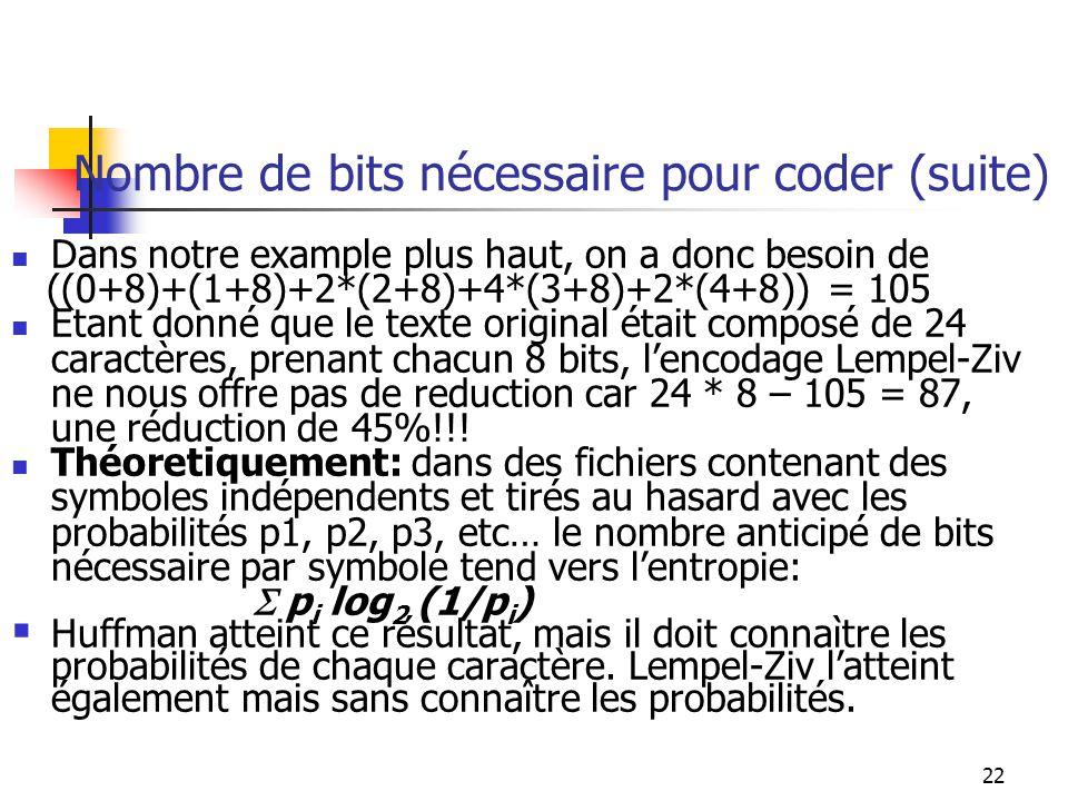 22 Nombre de bits nécessaire pour coder (suite) Dans notre example plus haut, on a donc besoin de ((0+8)+(1+8)+2*(2+8)+4*(3+8)+2*(4+8)) = 105 Etant do