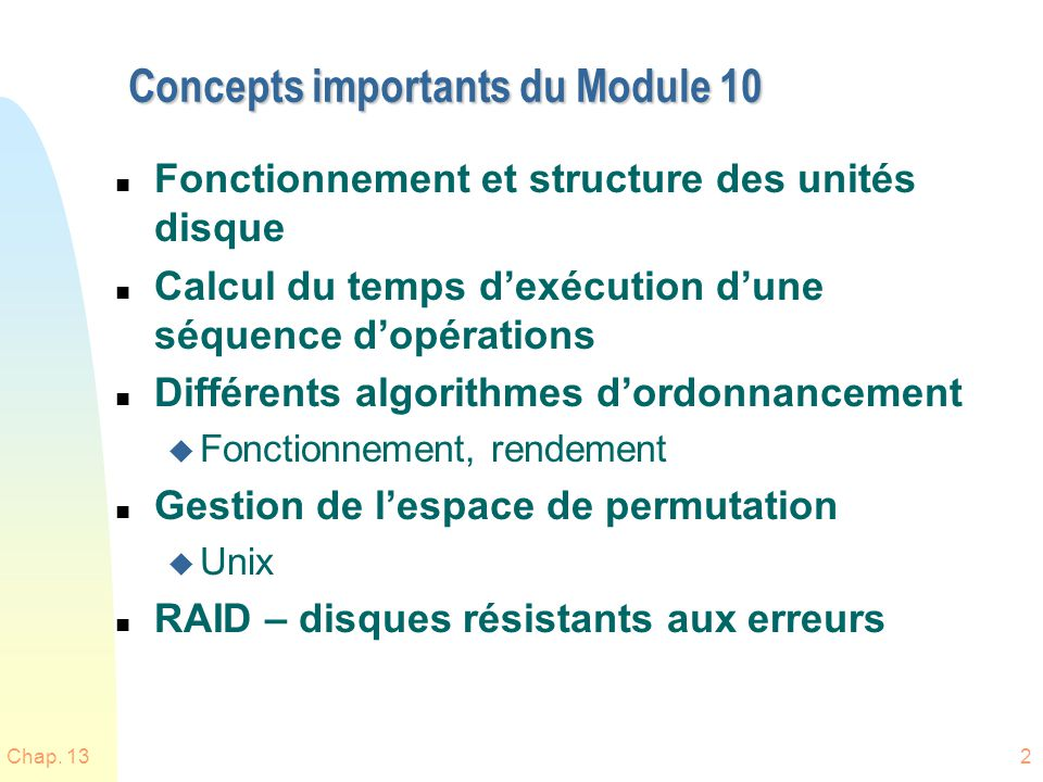 Chap. 132 Concepts importants du Module 10 n Fonctionnement et structure des unités disque n Calcul du temps dexécution dune séquence dopérations n Di
