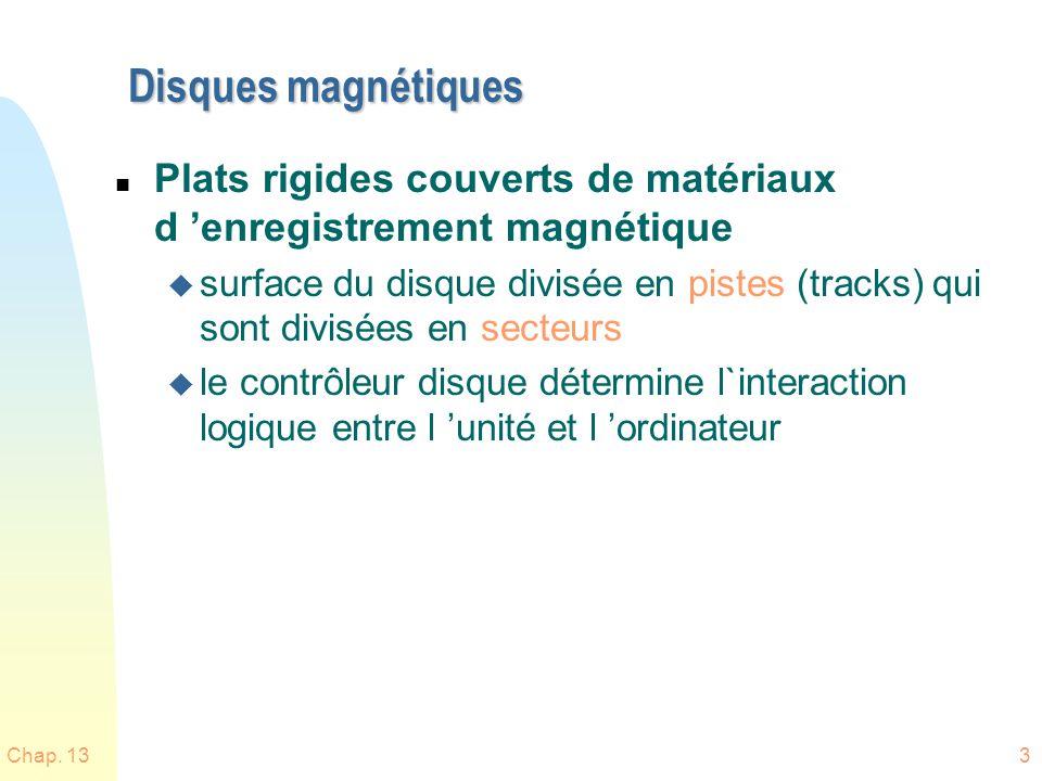 Chap. 133 Disques magnétiques n Plats rigides couverts de matériaux d enregistrement magnétique u surface du disque divisée en pistes (tracks) qui son