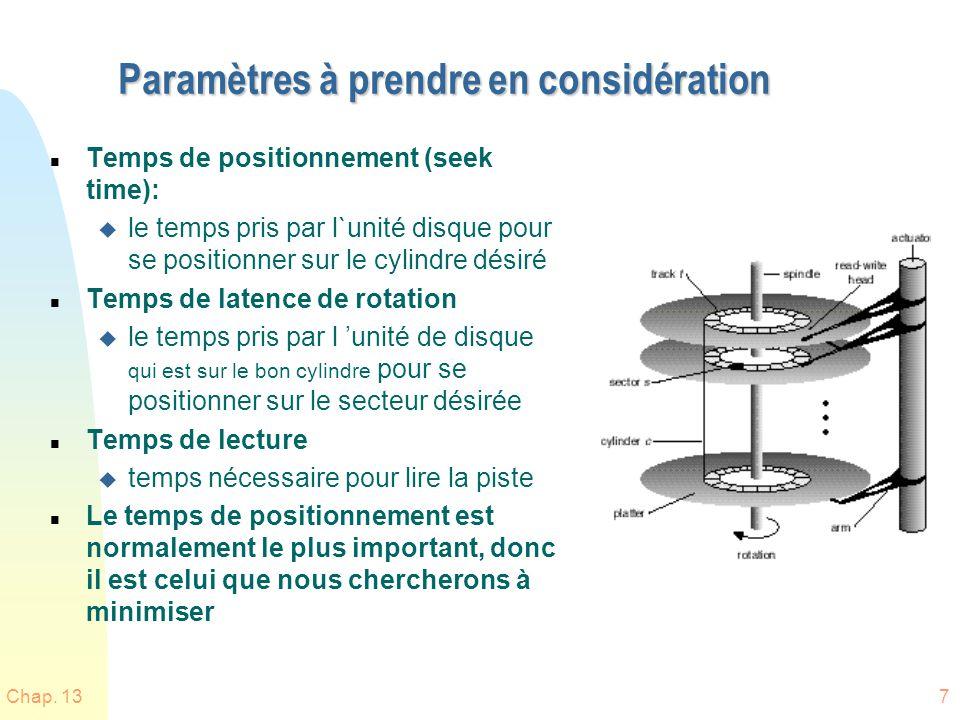 Chap. 137 Paramètres à prendre en considération n Temps de positionnement (seek time): u le temps pris par l`unité disque pour se positionner sur le c