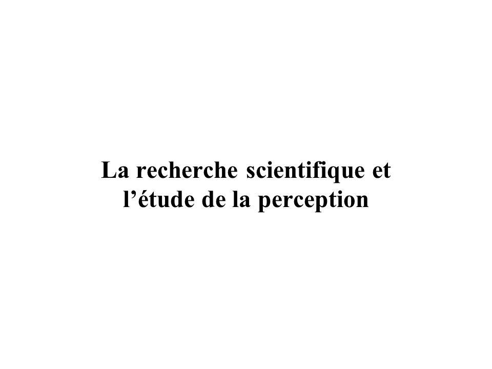 La recherche scientifique et létude de la perception