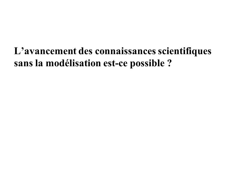 Lavancement des connaissances scientifiques sans la modélisation est-ce possible ?