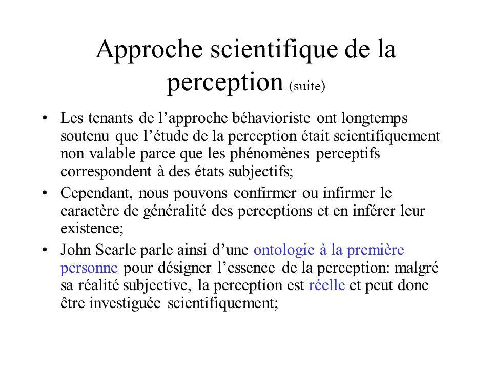 Approche scientifique de la perception (suite) Les tenants de lapproche béhavioriste ont longtemps soutenu que létude de la perception était scientifi