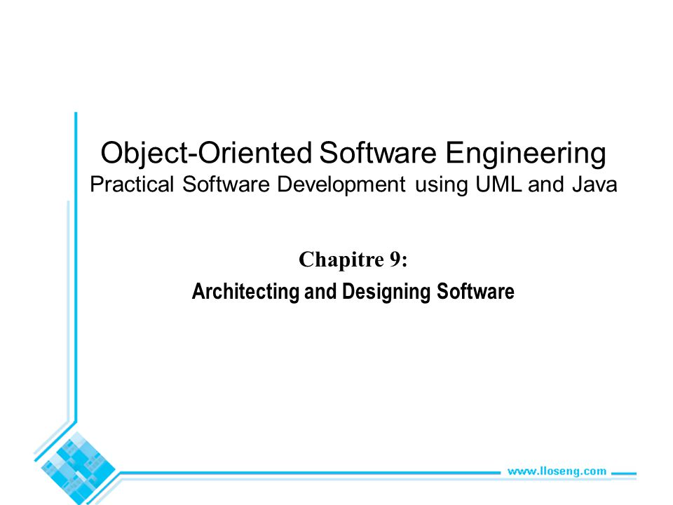 Object-Oriented Software Engineering Practical Software Development using UML and Java Chapitre 9: Architecting and Designing Software