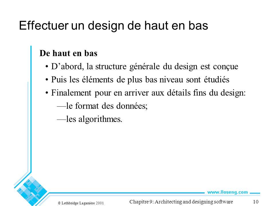 © Lethbridge/Laganière 2001 Chapitre 9: Architecting and designing software10 Effectuer un design de haut en bas De haut en bas Dabord, la structure g
