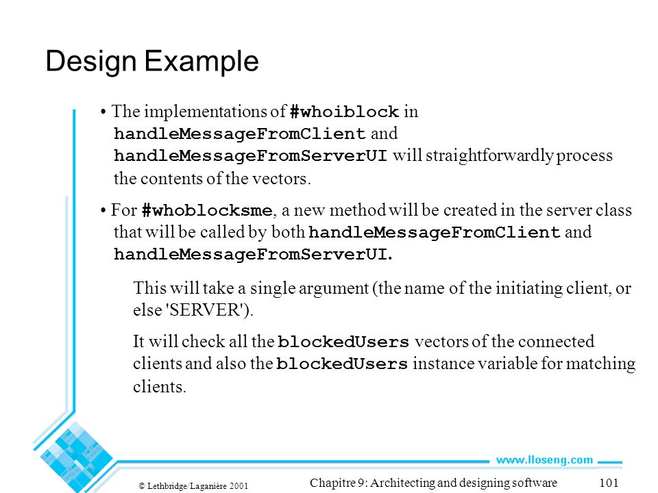 © Lethbridge/Laganière 2001 Chapitre 9: Architecting and designing software101 Design Example The implementations of #whoiblock in handleMessageFromCl