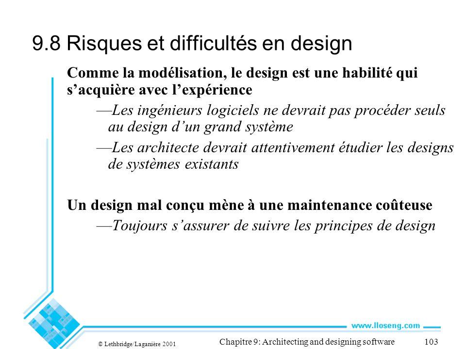 © Lethbridge/Laganière 2001 Chapitre 9: Architecting and designing software103 9.8 Risques et difficultés en design Comme la modélisation, le design e