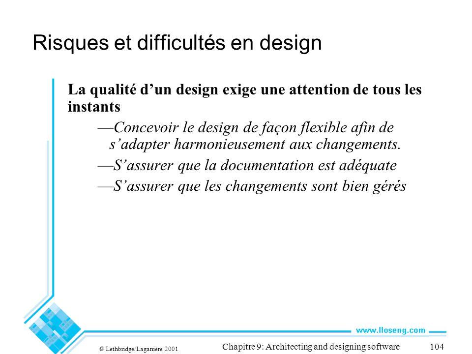 © Lethbridge/Laganière 2001 Chapitre 9: Architecting and designing software104 Risques et difficultés en design La qualité dun design exige une attent