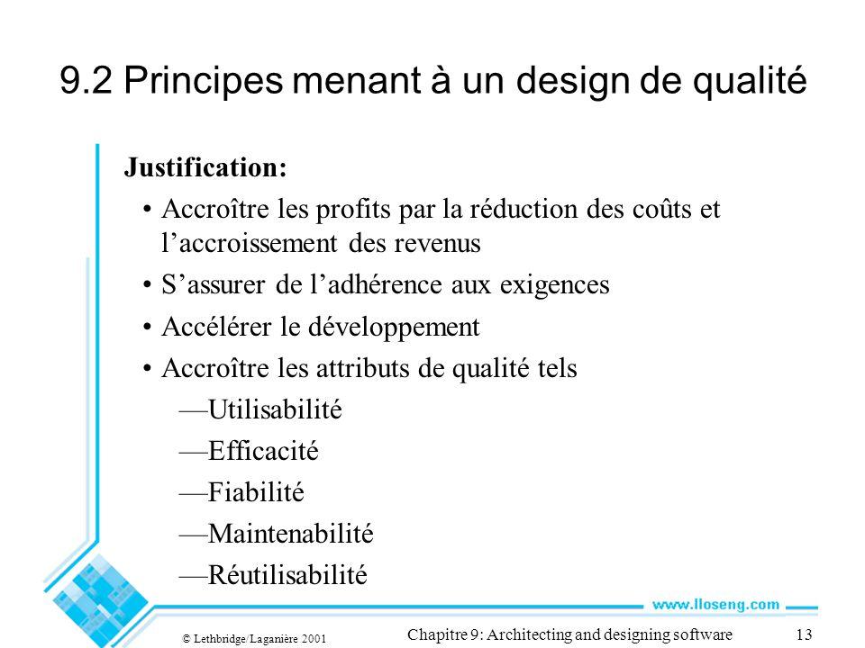 © Lethbridge/Laganière 2001 Chapitre 9: Architecting and designing software13 9.2 Principes menant à un design de qualité Justification: Accroître les