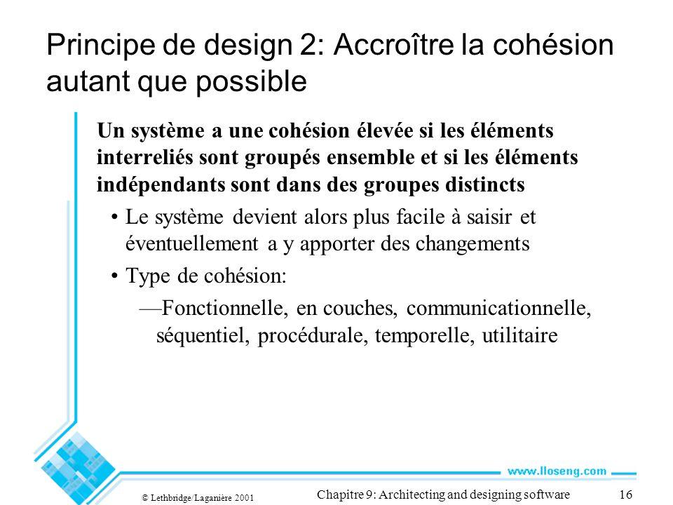 © Lethbridge/Laganière 2001 Chapitre 9: Architecting and designing software16 Principe de design 2: Accroître la cohésion autant que possible Un systè