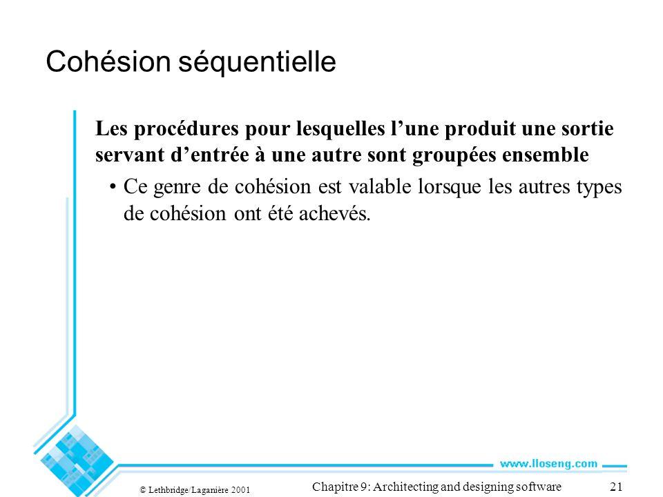 © Lethbridge/Laganière 2001 Chapitre 9: Architecting and designing software21 Cohésion séquentielle Les procédures pour lesquelles lune produit une so