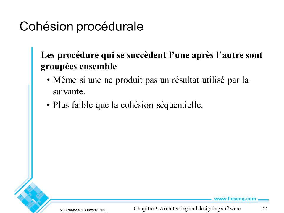 © Lethbridge/Laganière 2001 Chapitre 9: Architecting and designing software22 Cohésion procédurale Les procédure qui se succèdent lune après lautre so
