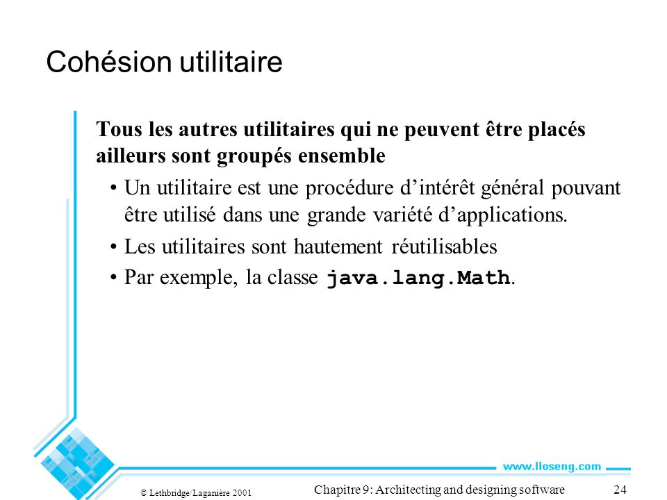 © Lethbridge/Laganière 2001 Chapitre 9: Architecting and designing software24 Cohésion utilitaire Tous les autres utilitaires qui ne peuvent être plac